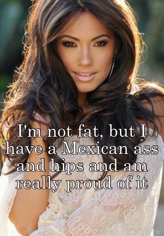 Fat mexican ass