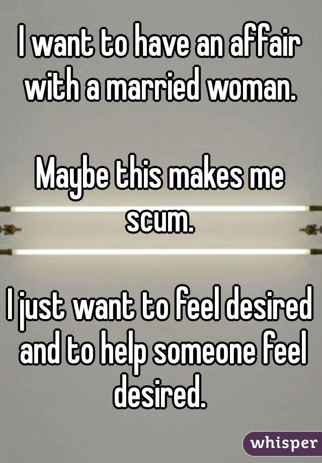 I Want To Have An Affair With A Married Woman