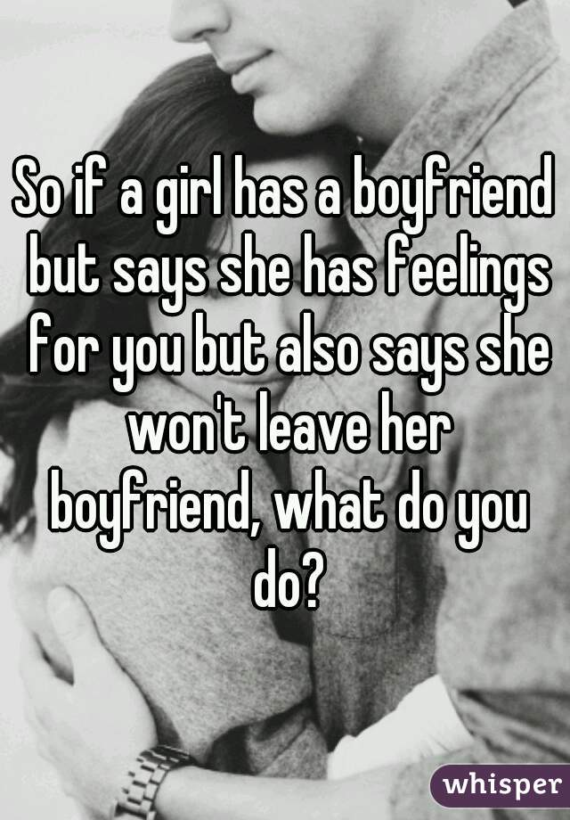 Girl says she has a boyfriend