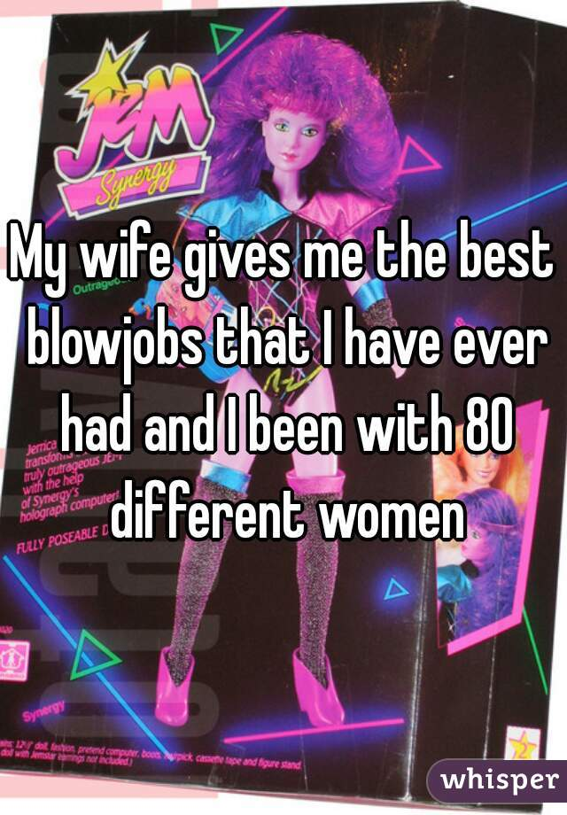 My wifes best blowjob