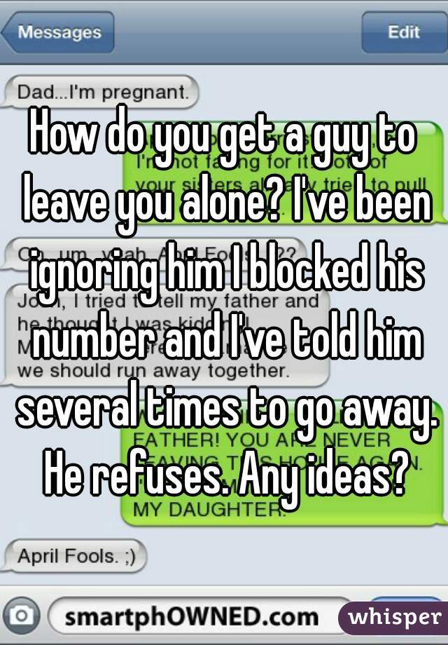 How to leave a guy alone