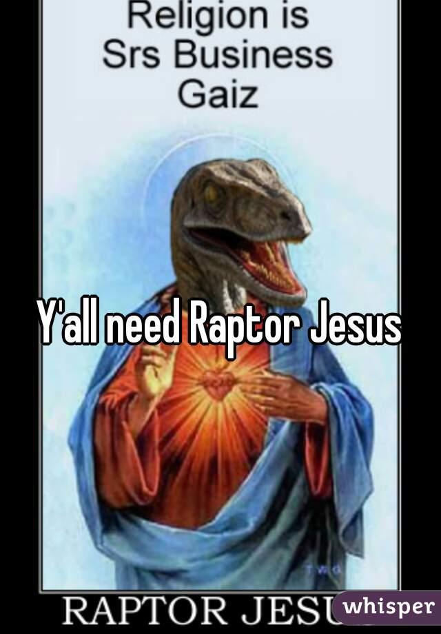 y all need raptor jesus