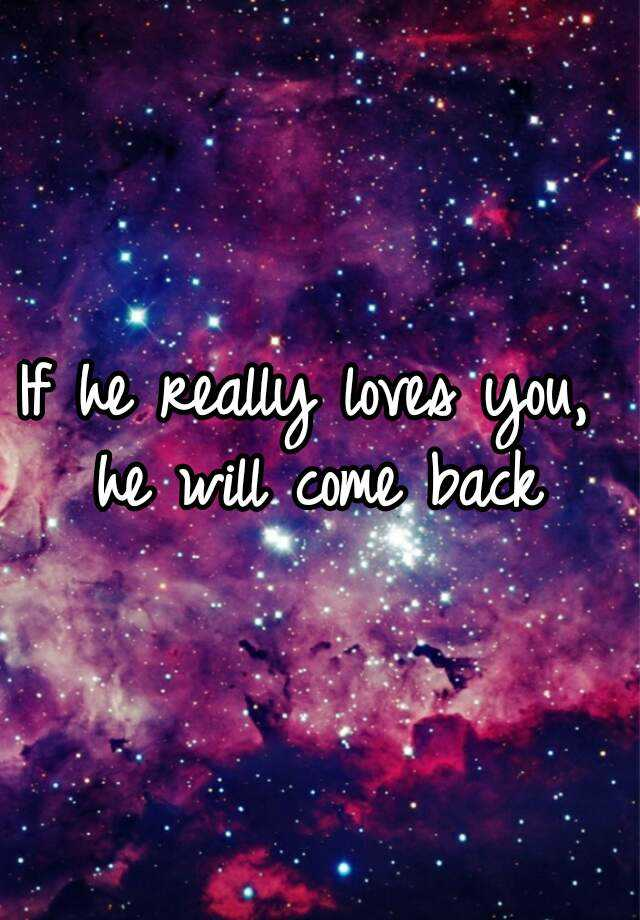 if he really loves you he will come back