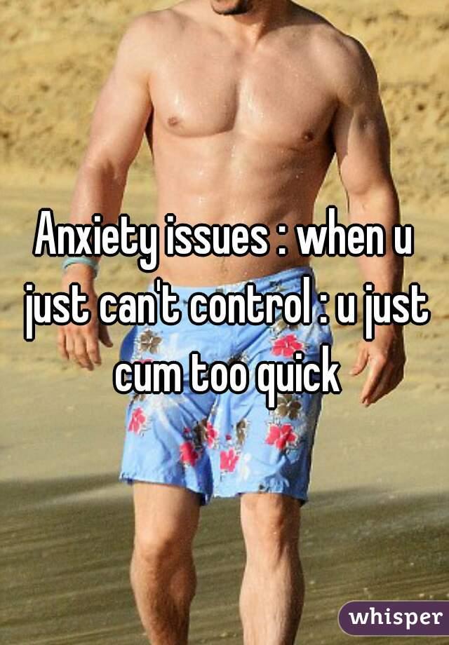 I cum too quick