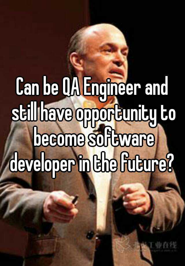 Can be QA Engineer and still have opportunity to become