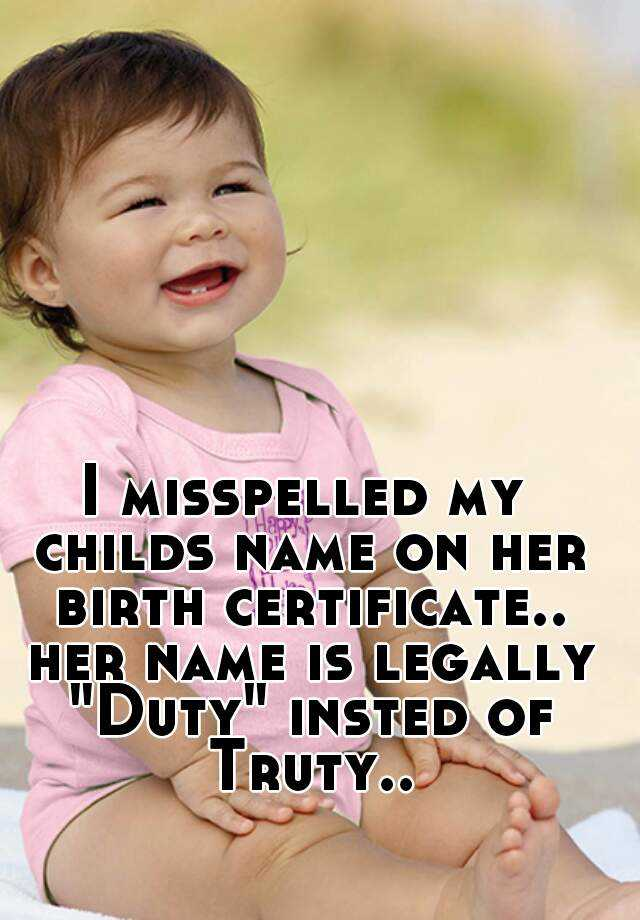 I misspelled my childs name on her birth certificate.. her name is ...