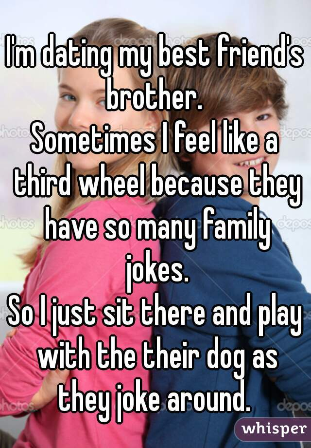 I Am Dating My Best Friends Brother
