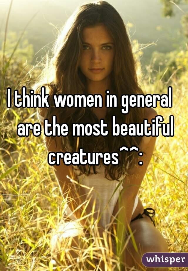 Women are beautiful creatures
