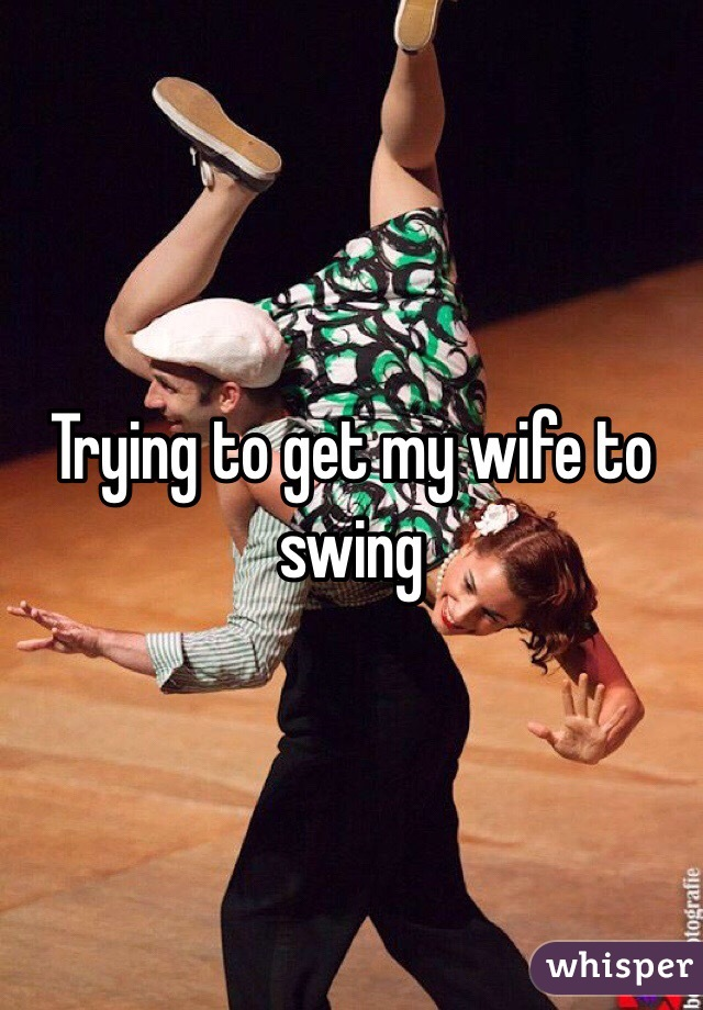 How Do I Get My Wife To Swing