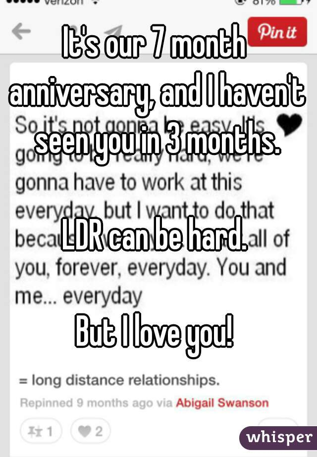 it s our 7 month anniversary and i haven t seen you in 3 months