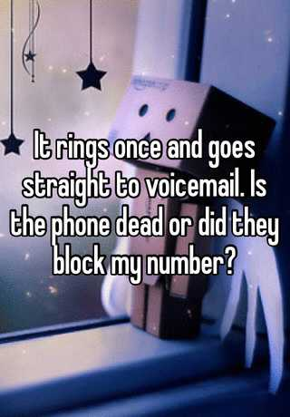 It rings once and goes straight to voicemail  Is the phone