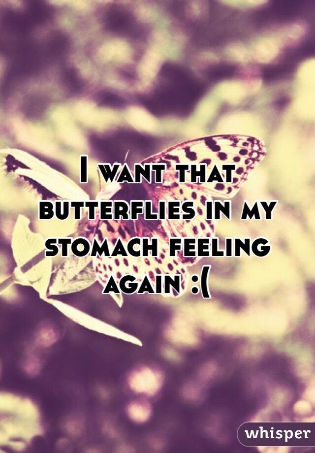 Feels like butterflies in my stomach