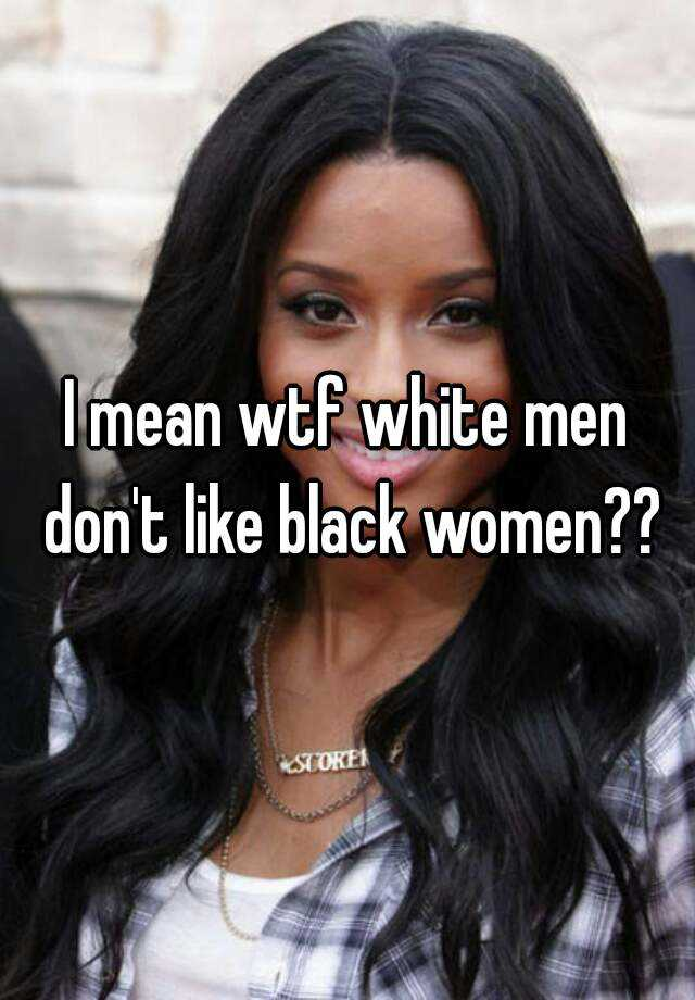 Why white men want black women