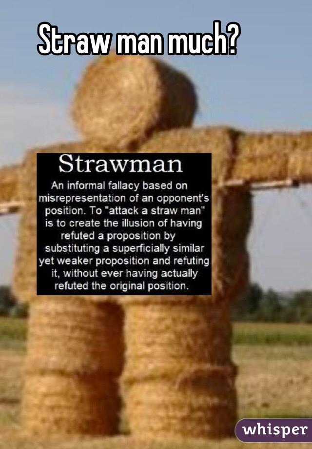Straw man much?