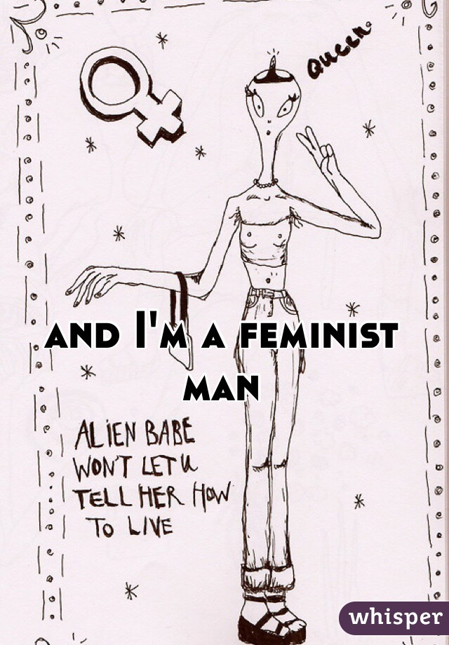 and I'm a feminist man