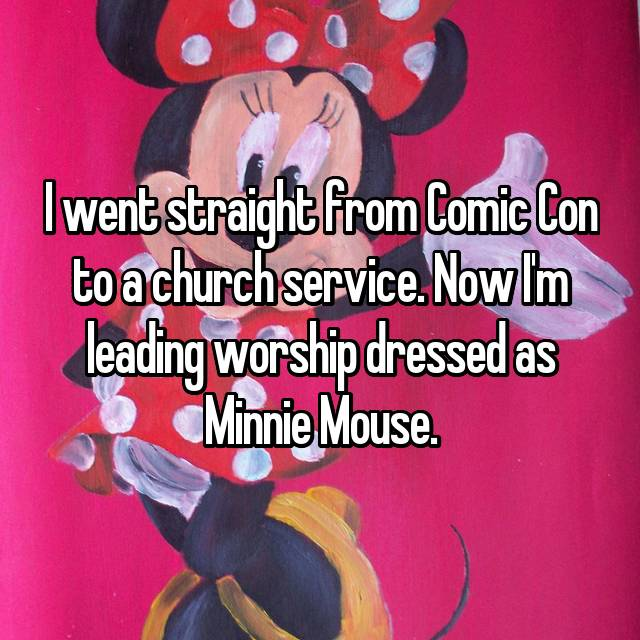 I went straight from Comic Con to a church service. Now I'm leading worship dressed as Minnie Mouse.