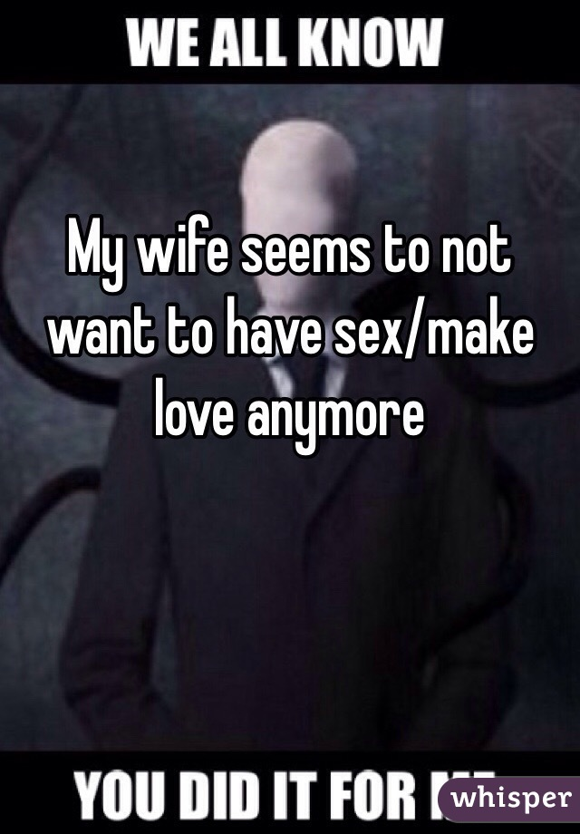 Why does my wife not want to have sex anymore