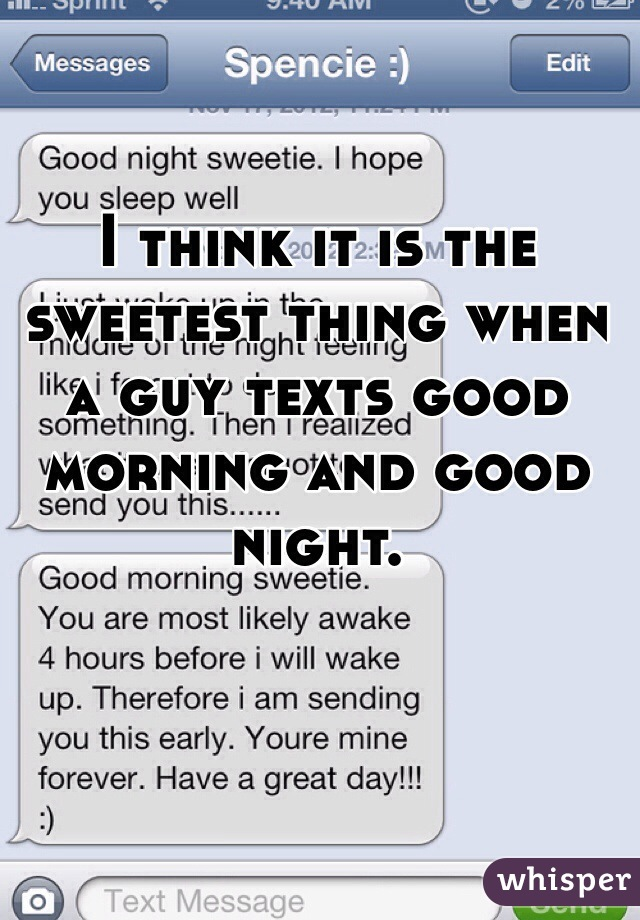 I think it is the sweetest thing when a guy texts good morning and good night.