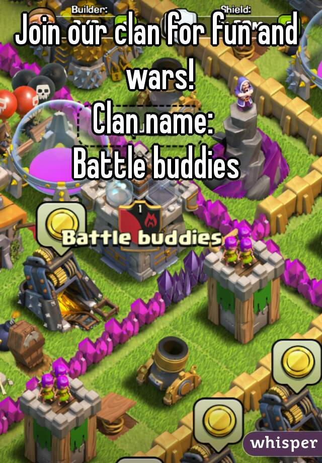 Join our clan for fun and wars! Clan name:  Battle buddies