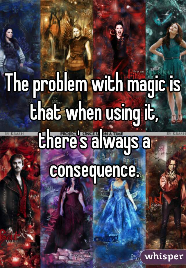 The problem with magic is that when using it, there's always a consequence.