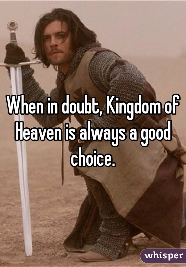 When in doubt, Kingdom of Heaven is always a good choice.