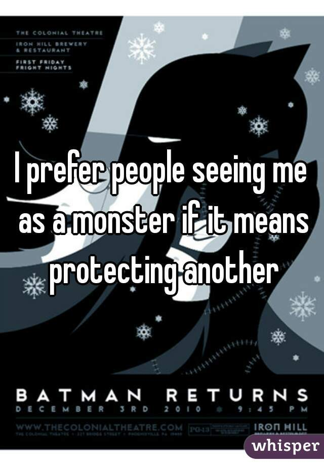 I prefer people seeing me as a monster if it means protecting another