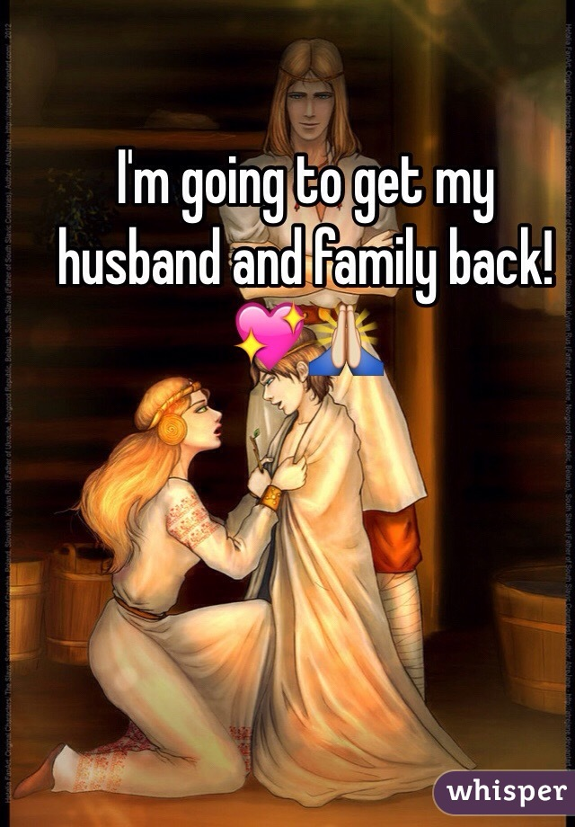 I'm going to get my husband and family back!💖🙏