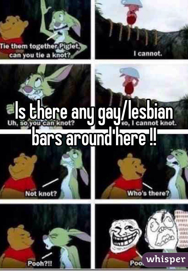Is there any gay/lesbian bars around here !!
