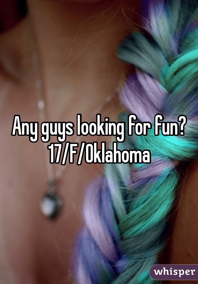 Any guys looking for fun? 17/F/Oklahoma