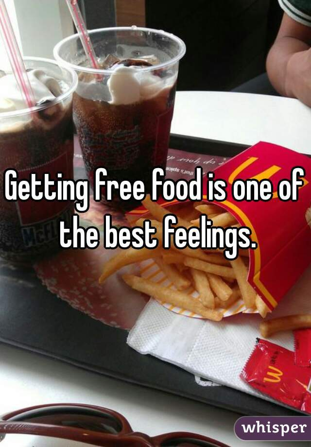 Getting free food is one of the best feelings.
