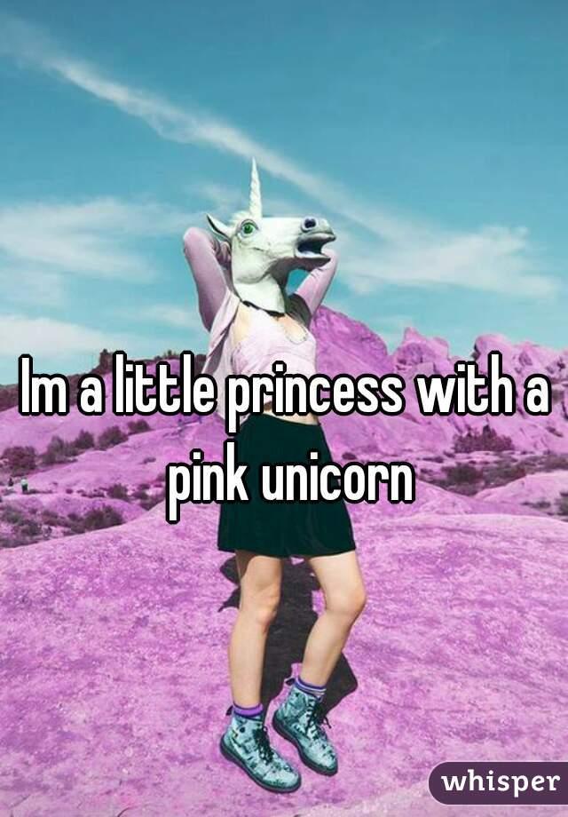 Im a little princess with a pink unicorn