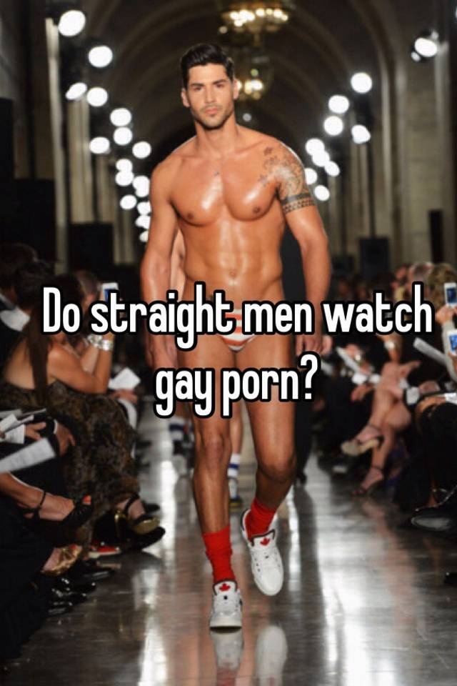 Straight guys who watch gay porn