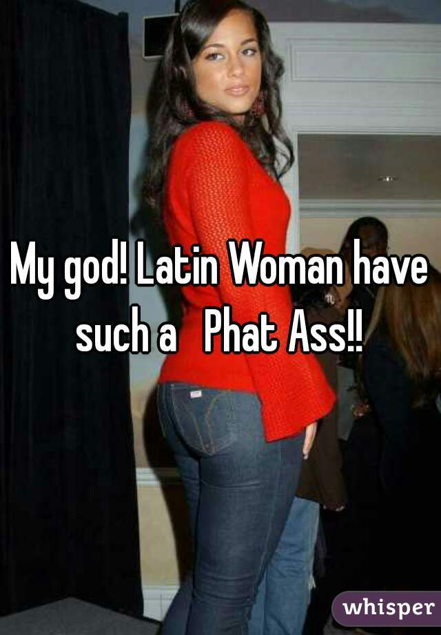 Phat ass latino girls