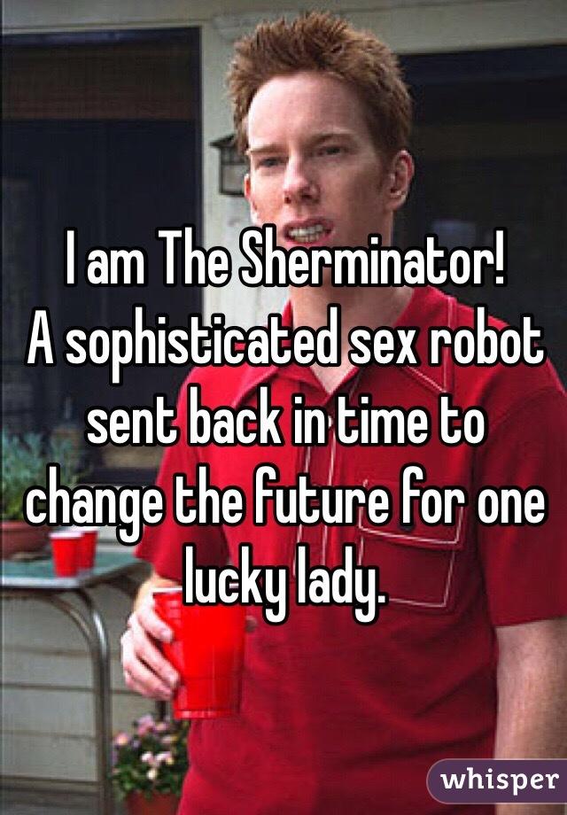 I ma sex robot sent back