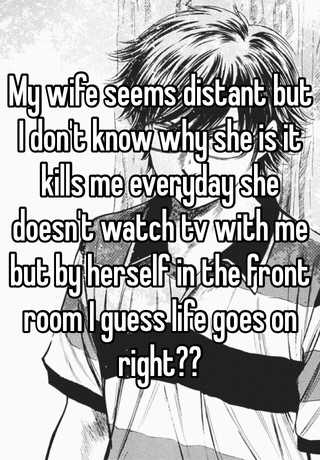 wife is distant from me