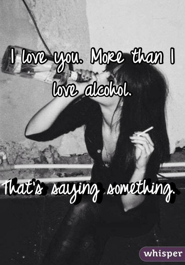 Saying i love you when drunk  drunk mind speaks a sober