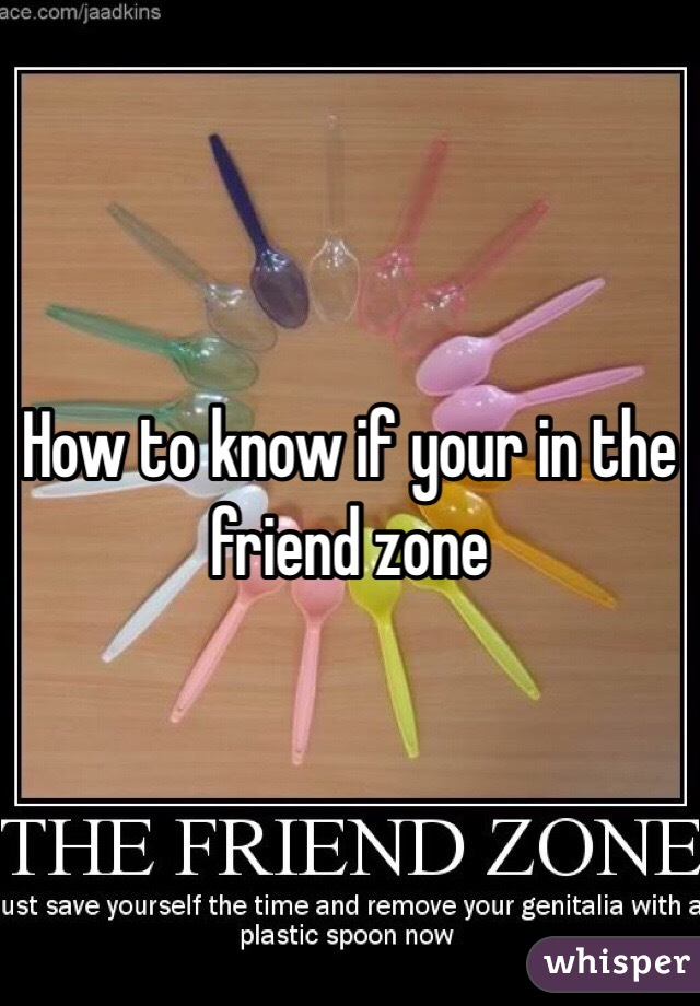 Your Friend In To Zone How Know The