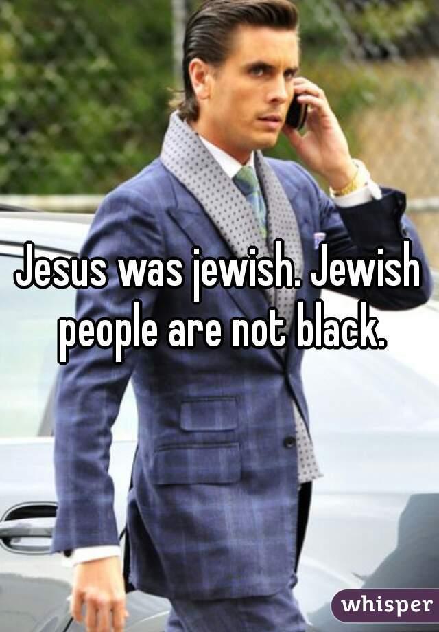 Jesus Was Jewish Jewish People Are Not Black