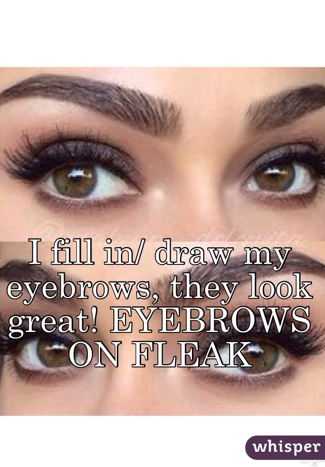 I Fill In Draw My Eyebrows They Look Great Eyebrows On Fleak
