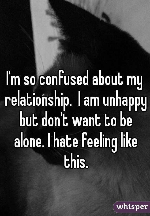 i am so unhappy in my relationship