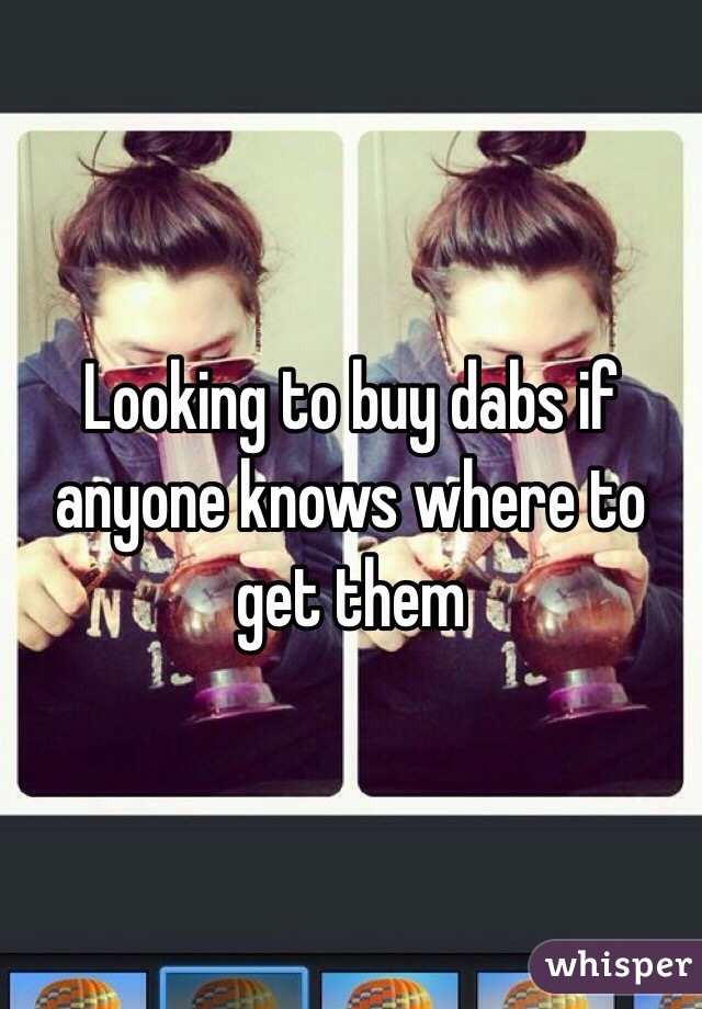 Looking to buy dabs if anyone knows where to get them
