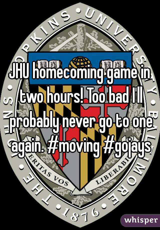 JHU homecoming game in two hours! Too bad I'll probably never go to one again. #moving #gojays