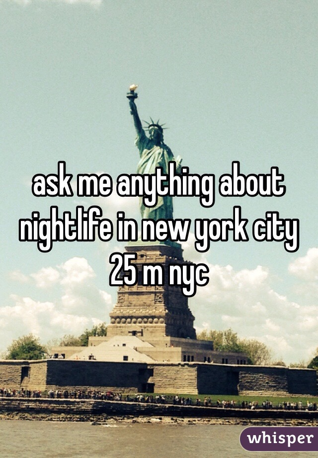 ask me anything about nightlife in new york city 25 m nyc