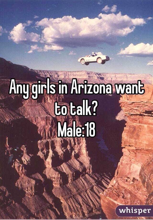 Any girls in Arizona want to talk? Male:18