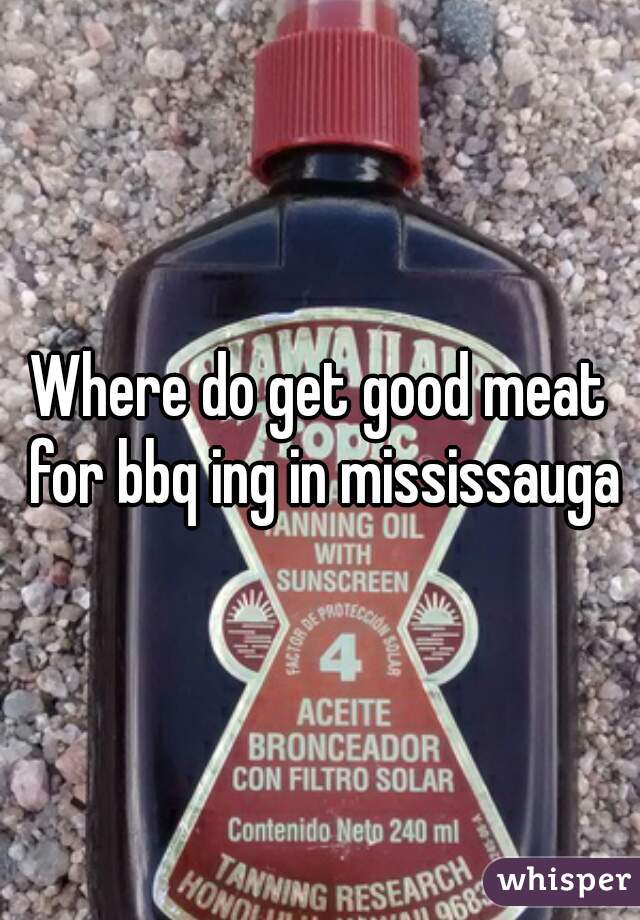 Where do get good meat for bbq ing in mississauga