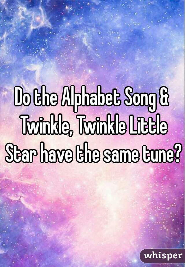 Do the Alphabet Song & Twinkle, Twinkle Little Star have the same tune?