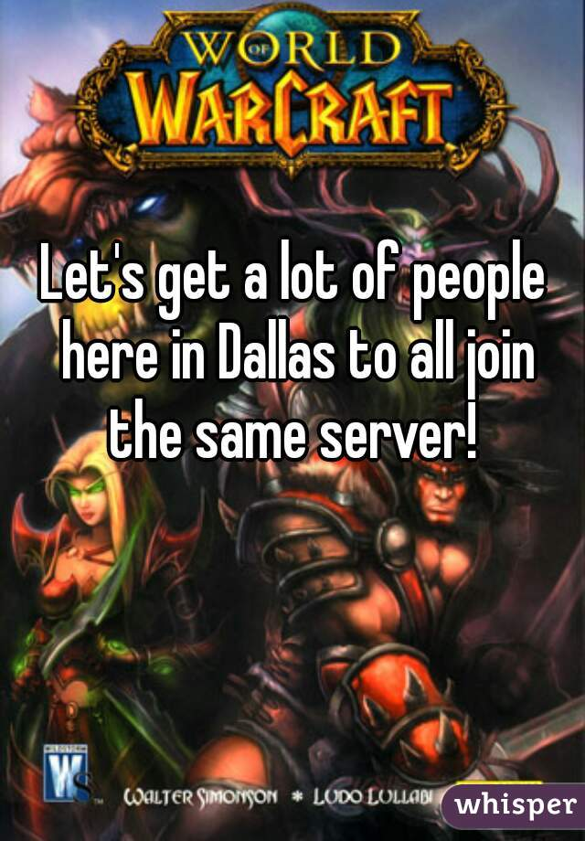 Let's get a lot of people here in Dallas to all join the same server!