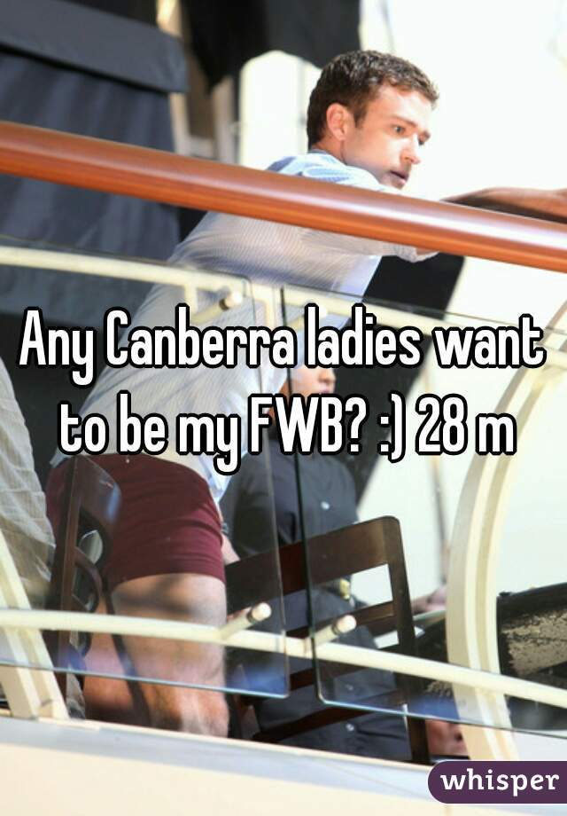 Any Canberra ladies want to be my FWB? :) 28 m