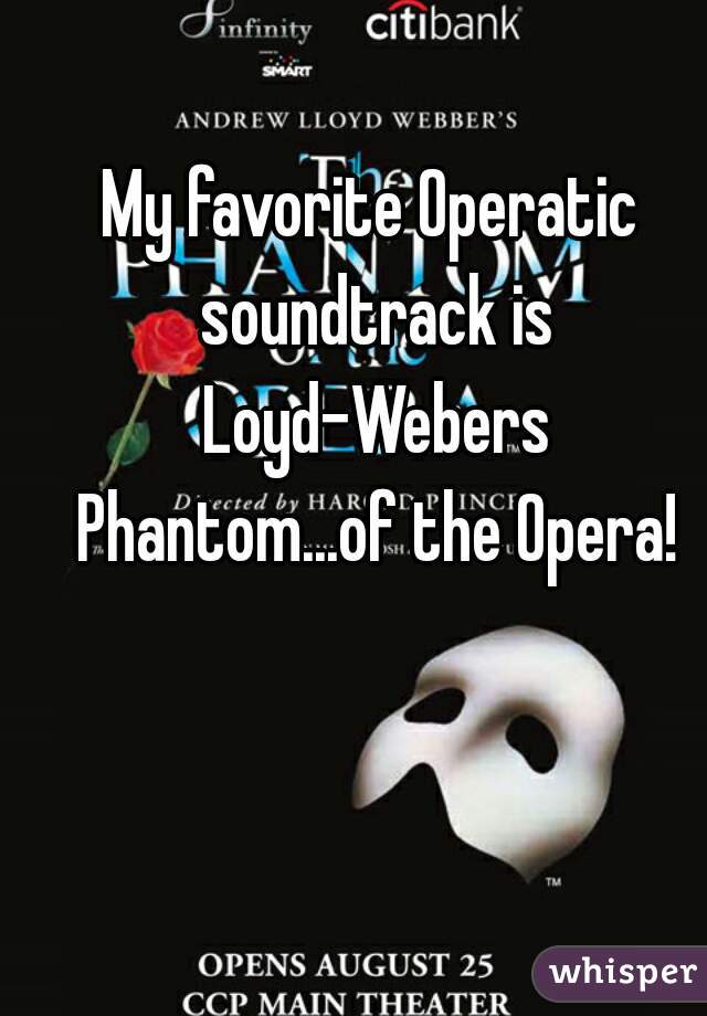 My favorite Operatic soundtrack is Loyd-Webers Phantom...of the Opera!