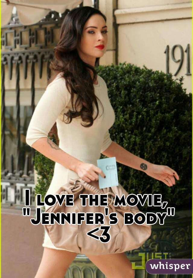 "I love the movie, ""Jennifer's body"" <3"